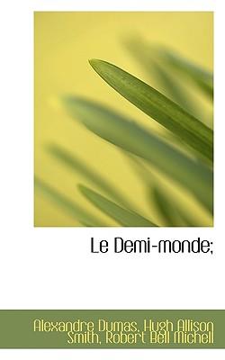 Le Demi-Monde; - Dumas, Alexandre, and Smith, Hugh Allison, and Michell, Robert Bell