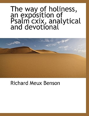 The Way of Holiness, an Exposition of Psalm CXIX, Analytical and Devotional - Benson, Richard Meux