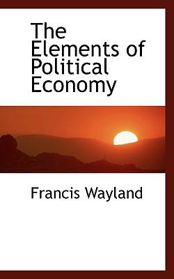 The Elements of Political Economy - Wayland, Francis