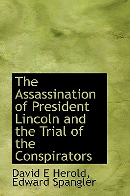 The Assassination of President Lincoln and the Trial of the Conspirators - Herold, David E, and Spangler, Edward