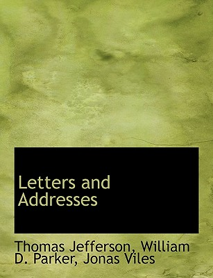 Letters and Addresses - Jefferson, Thomas, and Parker, William D, and Viles, Jonas