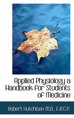 Applied Physiology a Handbook for Students of Medicine - Hutchison, Robert