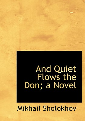 And Quiet Flows the Don; a Novel - Sholokhov, Mikhail