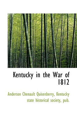 Kentucky in the War of 1812 - Quisenberry, Anderson Chenault, and Kentucky State Historical Society, Pub (Creator)