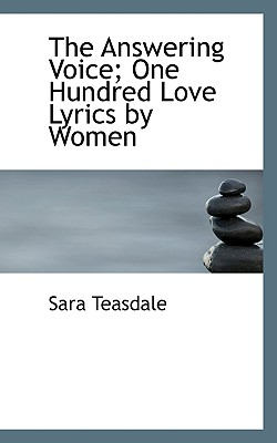 The Answering Voice; One Hundred Love Lyrics by Women - Teasdale, Sara