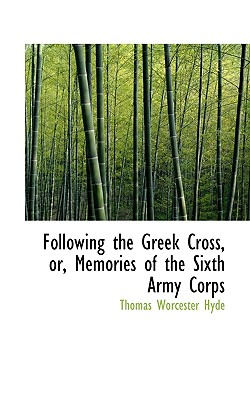 Following the Greek Cross, or, Memories of the Sixth Army Corps - Hyde, Thomas Worcester