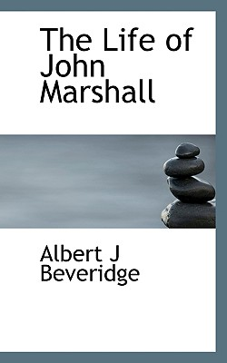 The Life of John Marshall - Beveridge, Albert Jeremiah
