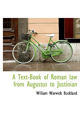 A Text-Book of Roman Law from Augustus to Justinian - Buckland, William Warwick