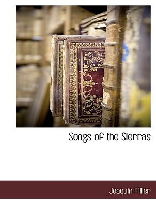Songs of the Sierras - Miller, Joaquin