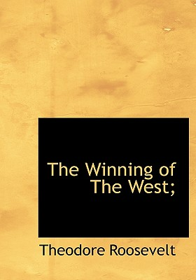 The Winning of the West; - Roosevelt, Theodore, IV
