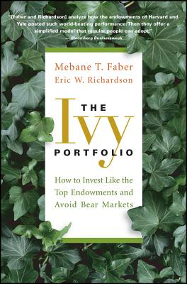 The Ivy Portfolio: How to Invest Like the Top Endowments and Avoid Bear Markets - Faber, Mebane T., and Richardson, Eric W.
