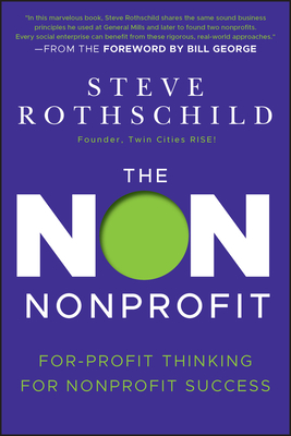 The Non Nonprofit: For-Profit Thinking for Nonprofit Success - Rothschild, Steve, and George, Bill (Foreword by)