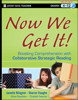Now We Get It!: Boosting Comprehension with Collaborative Strategic Reading - Klingner, Janette K, PhD, and Vaughn, Sharon, PhD, and Boardman, Alison, PhD