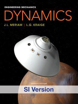Engineering Mechanics: Dynamics - Meriam, J. L., and Kraige, L. G.