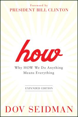 How: Why How We Do Anything Means Everything - Seidman, Dov, and Clinton, Bill, President (Foreword by)
