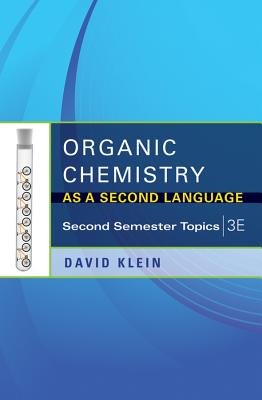 Organic Chemistry as a Second Language: Second Semester Topics - Klein, David, Dr.