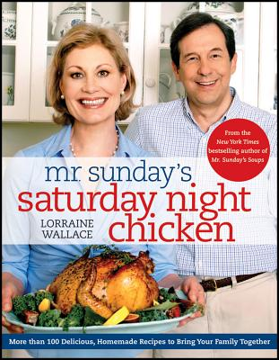 Mr. Sunday's Saturday Night Chicken - Wallace, Lorraine, and Grablewski, Alexandra (Photographer), and Ellison, Nancy (Photographer)