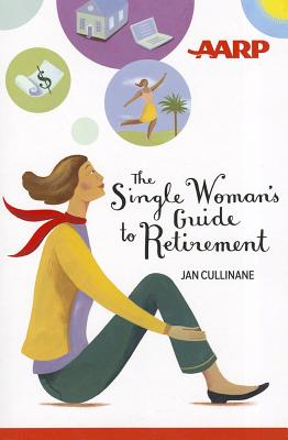 The Single Woman's Guide to Retirement - Cullinane, Jan