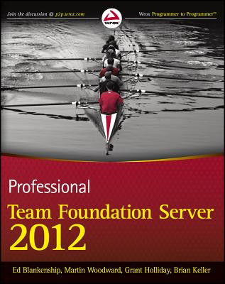 Professional Team Foundation Server 2012 - Blankenship, Ed, and Woodward, Martin, and Holliday, Grant
