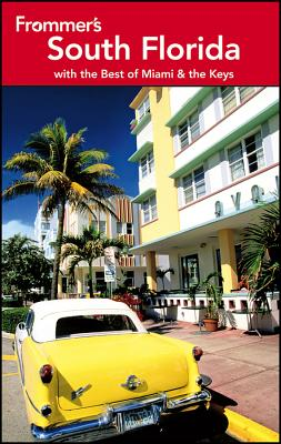 Frommer's South Florida: With the Best of Miami & the Keys - Abravanel, Lesley