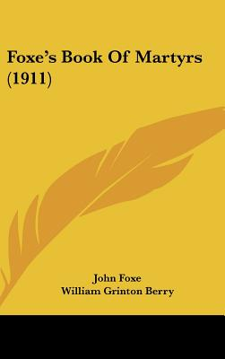 Foxe's Book of Martyrs (1911) - Foxe, John, and Berry, William Grinton (Editor)