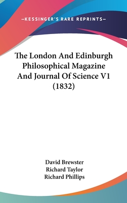 The London and Edinburgh Philosophical Magazine and Journal of Science V1 (1832) - Brewster, David, and Taylor, Richard, and Phillips, Richard