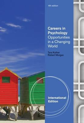 Careers in Psychology: Opportunities in a Changing World - Kuther, Tara, and Morgan, Robert D.
