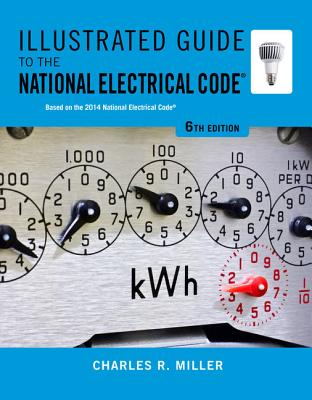 Illustrated Guide to the National Electrical Code - Miller, Charles R