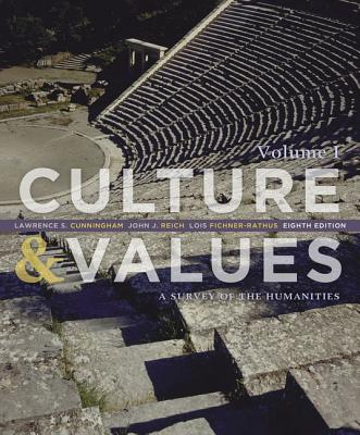 Culture & Values, Volume 1: A Survey of the Humanities - Cunningham, Lawrence S, and Reich, John J