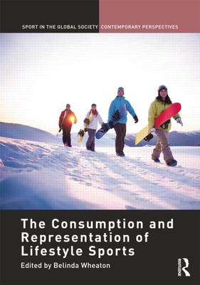 The Consumption and Representation of Lifestyle Sports - Wheaton, Belinda (Editor)