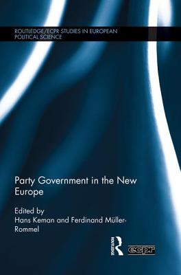 Party Government in the New Europe - Keman, Hans (Editor), and Muller-Rommel, Ferdinand (Editor)