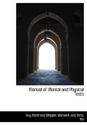 Manual of Mental and Physical Tests - Whipple, Guy Montrose, and Warwick and York, Inc (Creator)