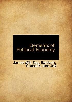 Elements of Political Economy - Mill, James, and Baldwin, Cradock And Joy (Creator)