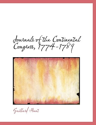 Journals of the Continental Congress, 1774-1789 - Hunt, Gaillard
