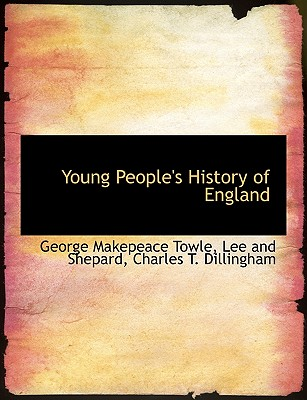 Young People's History of England - Towle, George Makepeace, and Lee & Shepard Publishers (Creator), and Charles T Dillingham, T Dillingham (Creator)