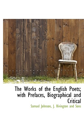 The Works of the English Poets; With Prefaces, Biographical and Critical - Johnson, Samuel, and J Rivington and Sons, Rivington And Sons (Creator)
