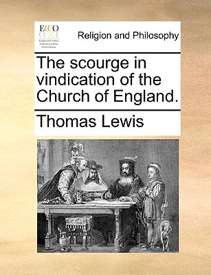 The Scourge in Vindication of the Church of England. - Lewis, Thomas