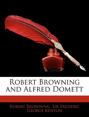 Robert Browning and Alfred Domett - Browning, Robert, and Kenyon, Frederic George