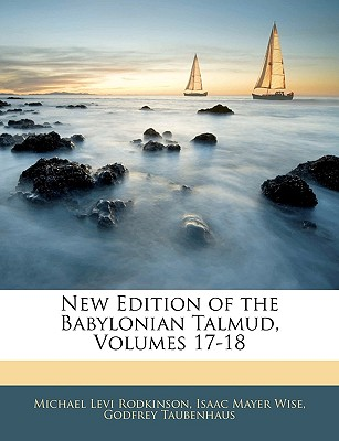 New Edition of the Babylonian Talmud, Volumes 17-18 - Rodkinson, Michael Levi, and Wise, Isaac Mayer, and Taubenhaus, Godfrey