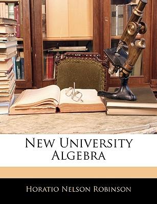 New University Algebra - Robinson, Horatio Nelson