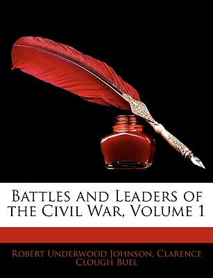 Battles and Leaders of the Civil War Volume 1 - Johnson, Robert Underwood, and Buel, Clarence Clough