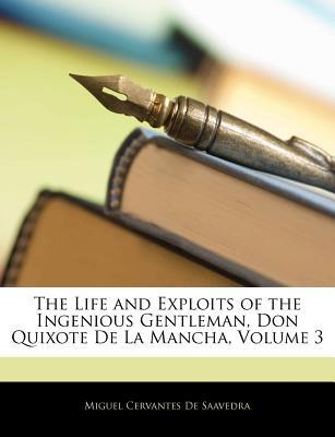 The Life and Exploits of the Ingenious Gentleman Don Quixote de La Mancha, Volume 1 - De Saavedra, Miguel Cervantes