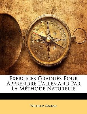 Exercices Gradues Pour Apprendre L'Allemand Par La Methode Naturelle - Suckau, Wilhelm