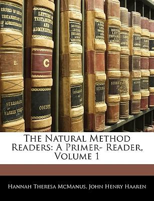 The Natural Method Readers: A Primer- Reader, Volume 1 - McManus, Hannah Theresa, and Haaren, John H