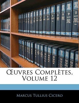 Uvres Compltes, Volume 12 - Cicero, Marcus Tullius