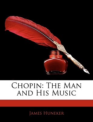 Chopin: The Man and His Music - Huneker, James