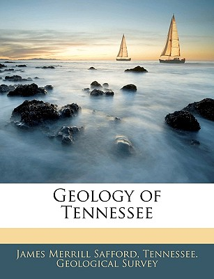 Geology of Tennessee - Safford, James Merrill, and Tennessee Geological Survey, Geological Survey (Creator)