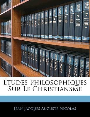 Etudes Philosophiques Sur Le Christiansme - Nicolas, Jean Jacques Auguste
