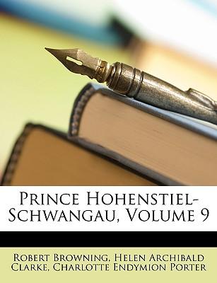 Prince Hohenstiel-Schwangau, Volume 9 - Browning, Robert, and Clarke, Helen Archibald, and Porter, Charlotte Endymion