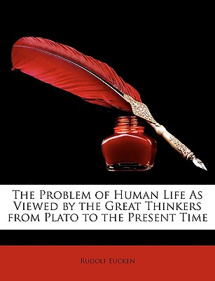 The Problem of Human Life as Viewed by the Great Thinkers from Plato to the Present Time - Eucken, Rudolf